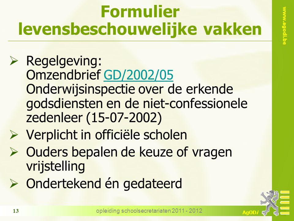 www.agodi.be AgODi opleiding schoolsecretariaten 2011 - 2012 13 Formulier levensbeschouwelijke vakken  Regelgeving: Omzendbrief GD/2002/05 Onderwijsi