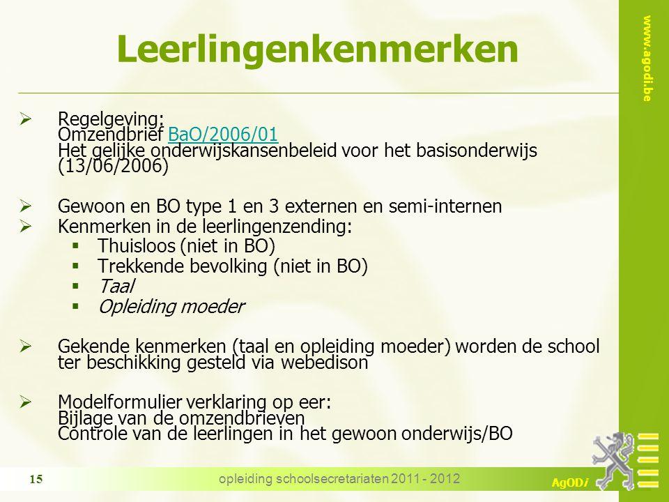 www.agodi.be AgODi opleiding schoolsecretariaten 2011 - 2012 15 Leerlingenkenmerken  Regelgeving: Omzendbrief BaO/2006/01 Het gelijke onderwijskansen