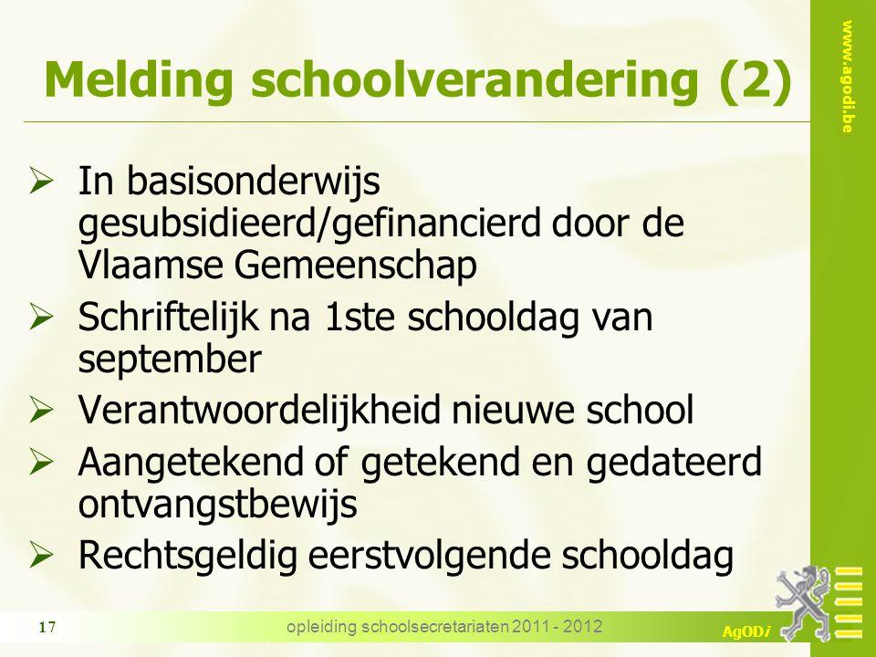 www.agodi.be AgODi Melding schoolverandering (2)  In basisonderwijs gesubsidieerd/gefinancierd door de Vlaamse Gemeenschap  Schriftelijk na 1ste sch