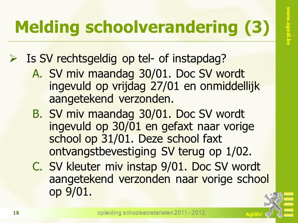 www.agodi.be AgODi Melding schoolverandering (3)  Is SV rechtsgeldig op tel- of instapdag? A.SV miv maandag 30/01. Doc SV wordt ingevuld op vrijdag 2