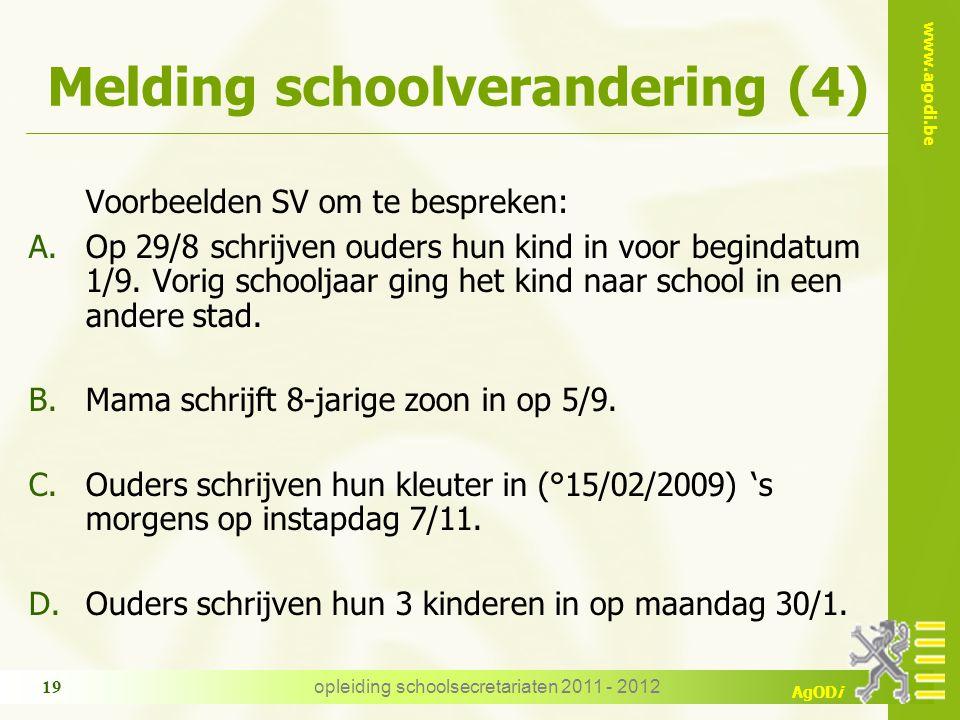 www.agodi.be AgODi Melding schoolverandering (4) Voorbeelden SV om te bespreken: A.Op 29/8 schrijven ouders hun kind in voor begindatum 1/9. Vorig sch