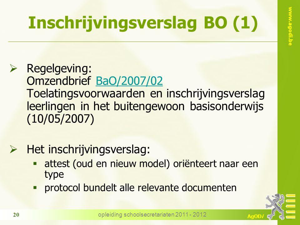 www.agodi.be AgODi opleiding schoolsecretariaten 2011 - 2012 20 Inschrijvingsverslag BO (1)  Regelgeving: Omzendbrief BaO/2007/02 Toelatingsvoorwaard