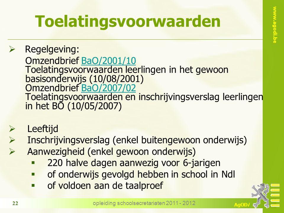 www.agodi.be AgODi opleiding schoolsecretariaten 2011 - 2012 22 Toelatingsvoorwaarden  Regelgeving: Omzendbrief BaO/2001/10 Toelatingsvoorwaarden lee