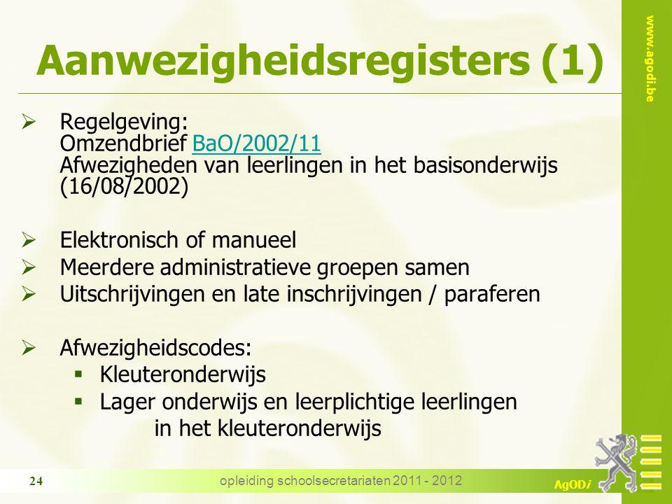 www.agodi.be AgODi opleiding schoolsecretariaten 2011 - 2012 24 Aanwezigheidsregisters (1)  Regelgeving: Omzendbrief BaO/2002/11 Afwezigheden van lee