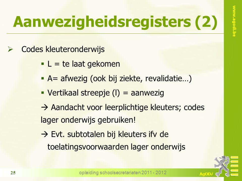 www.agodi.be AgODi opleiding schoolsecretariaten 2011 - 2012 25 Aanwezigheidsregisters (2)  Codes kleuteronderwijs  L = te laat gekomen  A= afwezig