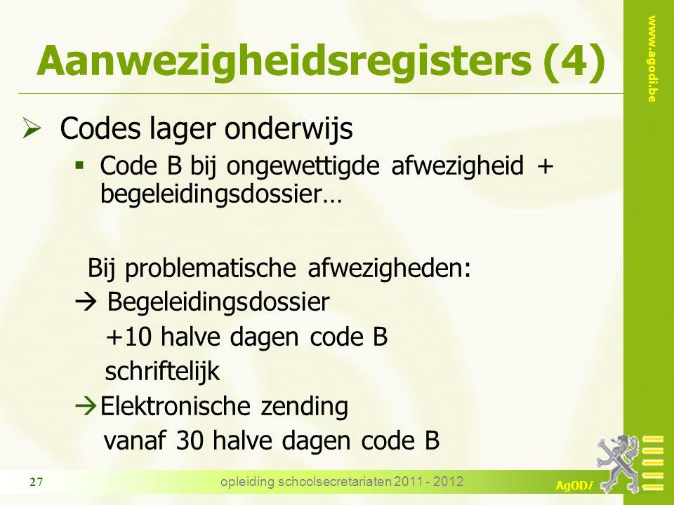 www.agodi.be AgODi Aanwezigheidsregisters (4)  Codes lager onderwijs  Code B bij ongewettigde afwezigheid + begeleidingsdossier… Bij problematische