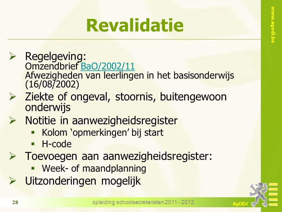 www.agodi.be AgODi opleiding schoolsecretariaten 2011 - 2012 28 Revalidatie  Regelgeving: Omzendbrief BaO/2002/11 Afwezigheden van leerlingen in het