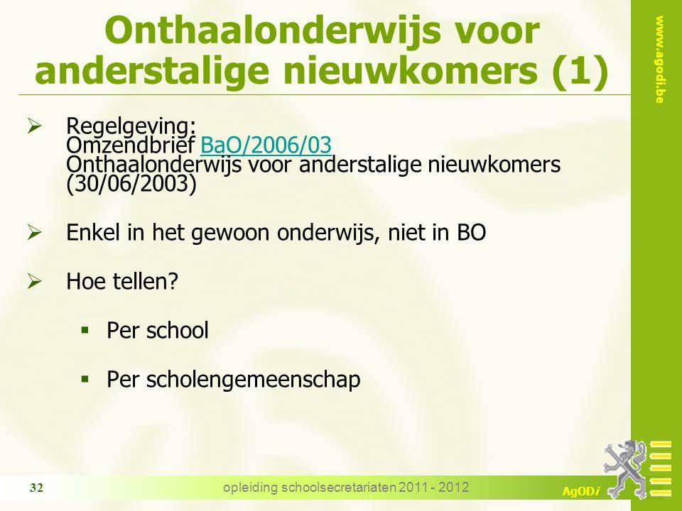 www.agodi.be AgODi opleiding schoolsecretariaten 2011 - 2012 32 Onthaalonderwijs voor anderstalige nieuwkomers (1)  Regelgeving: Omzendbrief BaO/2006