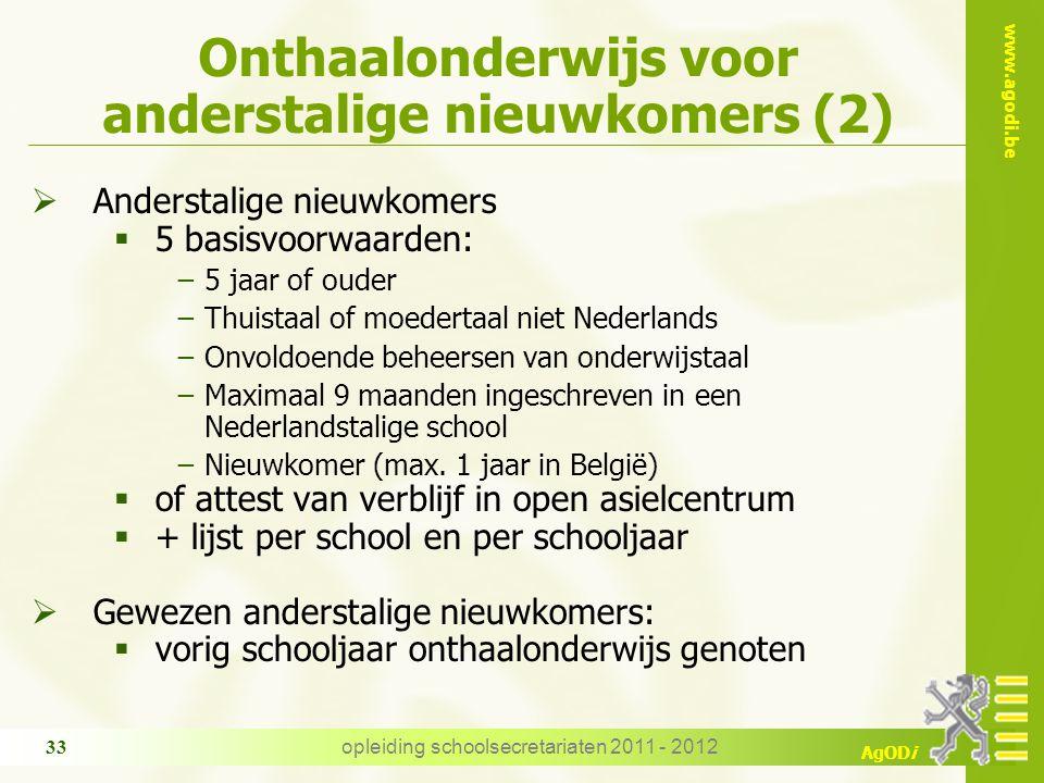 www.agodi.be AgODi Onthaalonderwijs voor anderstalige nieuwkomers (2)  Anderstalige nieuwkomers  5 basisvoorwaarden: −5 jaar of ouder −Thuistaal of