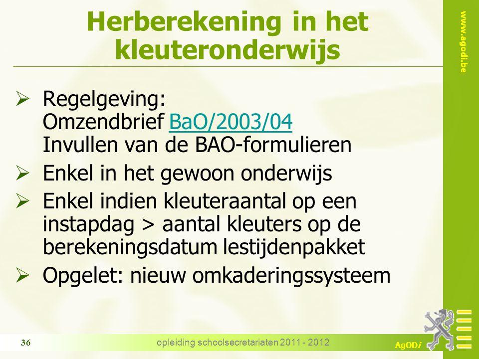 www.agodi.be AgODi opleiding schoolsecretariaten 2011 - 2012 36 Herberekening in het kleuteronderwijs  Regelgeving: Omzendbrief BaO/2003/04 Invullen