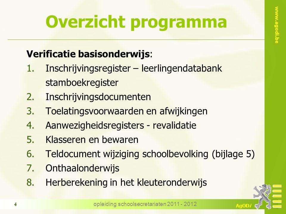 www.agodi.be AgODi opleiding schoolsecretariaten 2011 - 2012 4 Overzicht programma Verificatie basisonderwijs: 1.Inschrijvingsregister – leerlingendat