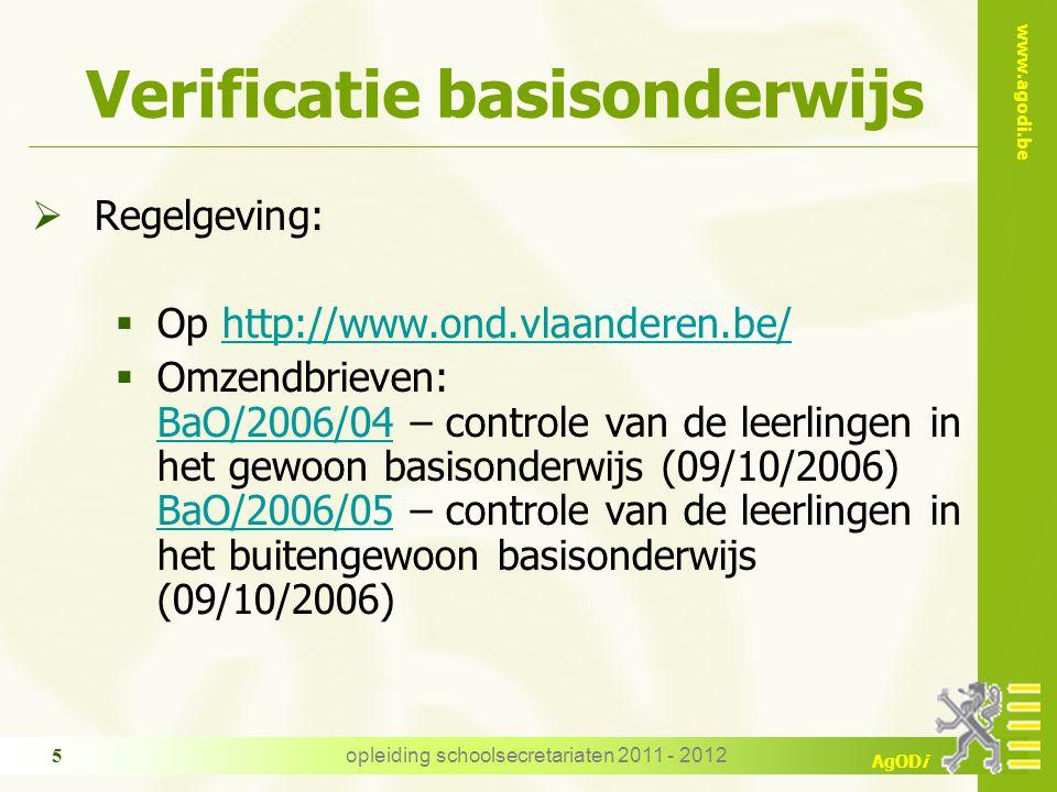 www.agodi.be AgODi opleiding schoolsecretariaten 2011 - 2012 5 Verificatie basisonderwijs  Regelgeving:  Op http://www.ond.vlaanderen.be/http://www.