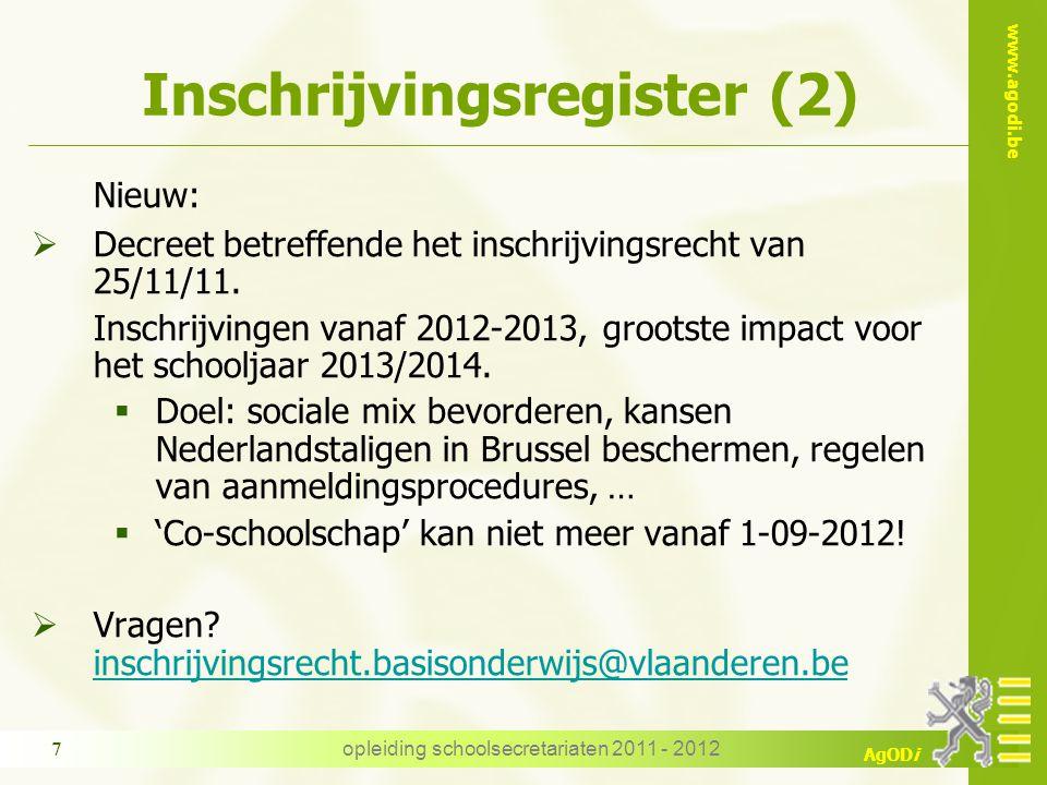 www.agodi.be AgODi Inschrijvingsregister (2) Nieuw:  Decreet betreffende het inschrijvingsrecht van 25/11/11. Inschrijvingen vanaf 2012-2013, grootst