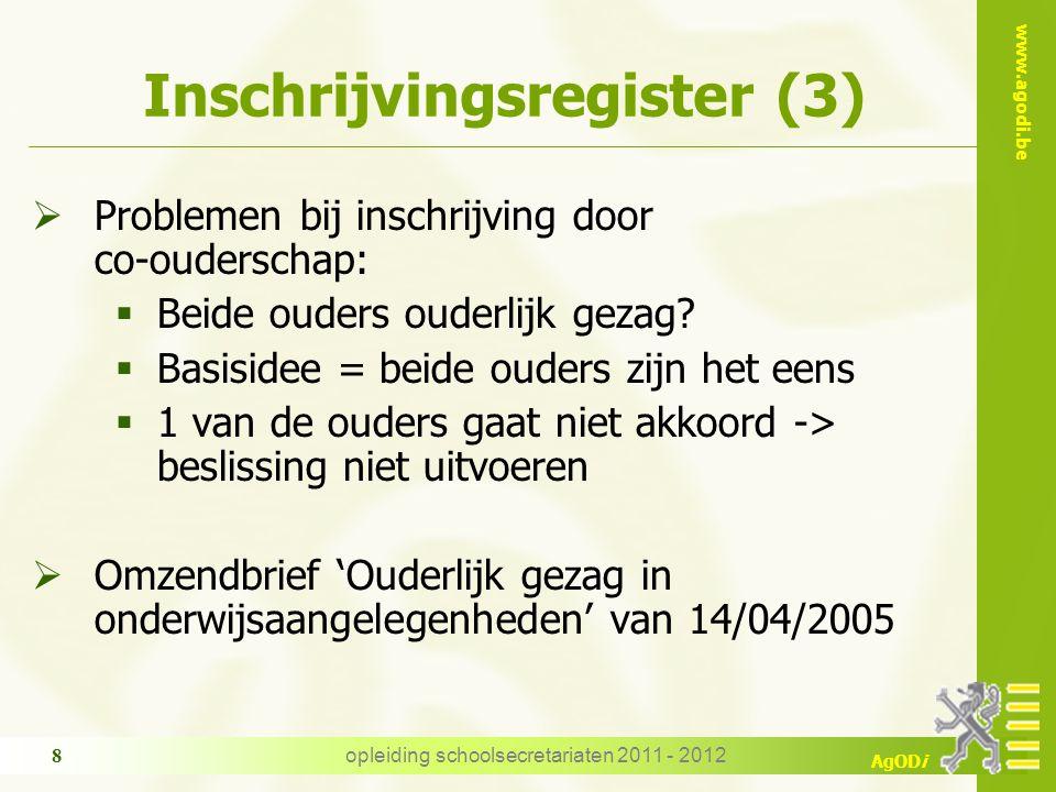 www.agodi.be AgODi Inschrijvingsregister (3)  Problemen bij inschrijving door co-ouderschap:  Beide ouders ouderlijk gezag?  Basisidee = beide oude