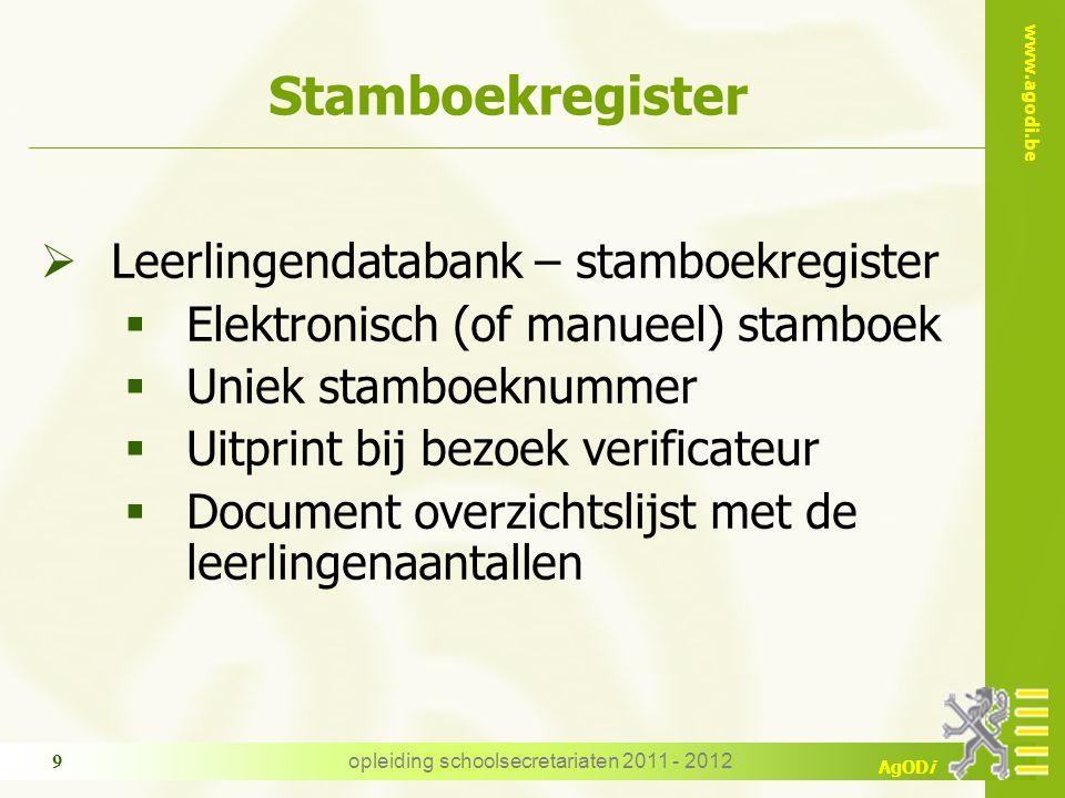 www.agodi.be AgODi opleiding schoolsecretariaten 2011 - 2012 9 Stamboekregister  Leerlingendatabank – stamboekregister  Elektronisch (of manueel) st