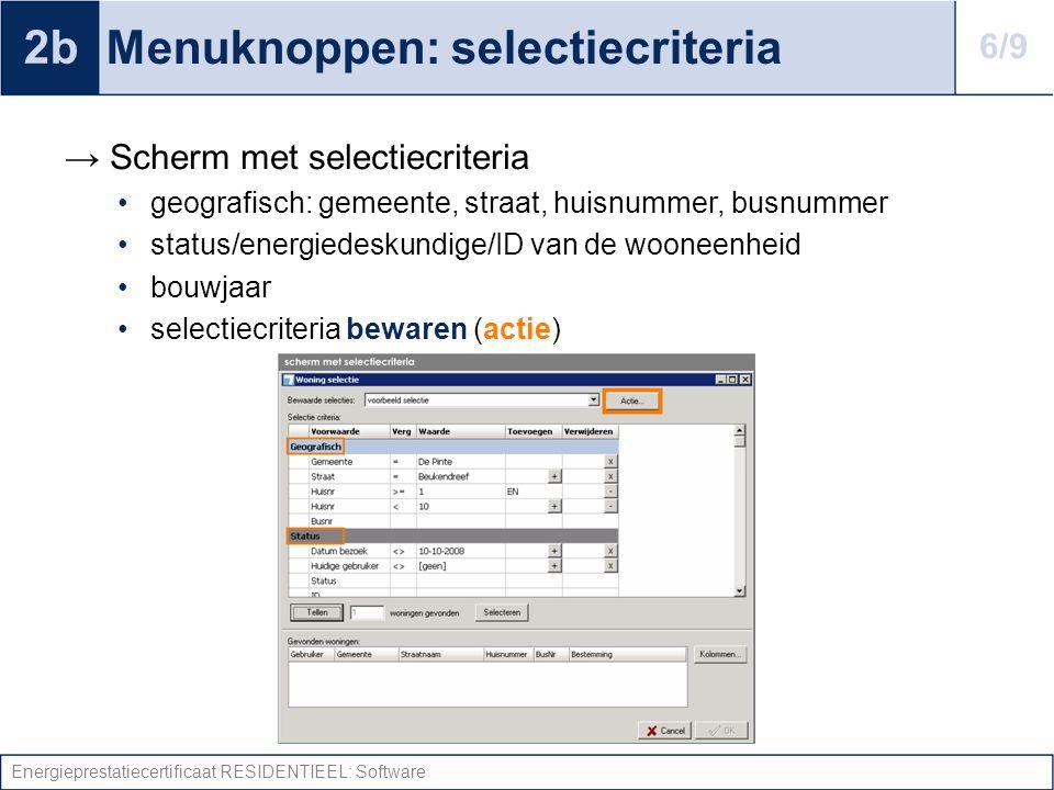 Energieprestatiecertificaat RESIDENTIEEL: Software Menuknoppen: selectiecriteria → Scherm met selectiecriteria geografisch: gemeente, straat, huisnumm