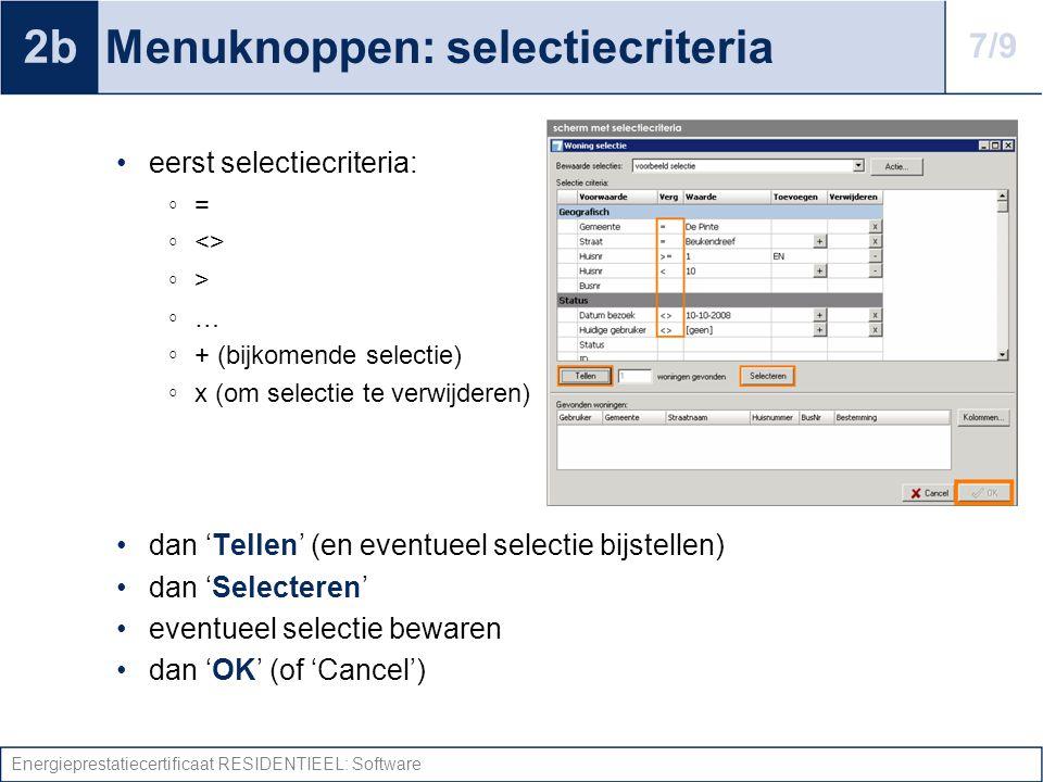 Energieprestatiecertificaat RESIDENTIEEL: Software Menuknoppen: selectiecriteria eerst selectiecriteria: ◦ = ◦ <> ◦ > ◦ … ◦ + (bijkomende selectie) ◦