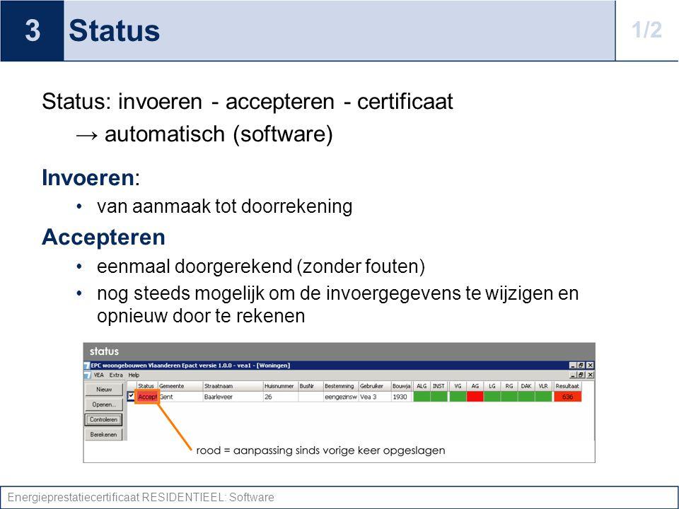 Energieprestatiecertificaat RESIDENTIEEL: Software Status Status: invoeren - accepteren - certificaat → automatisch (software) Invoeren: van aanmaak t