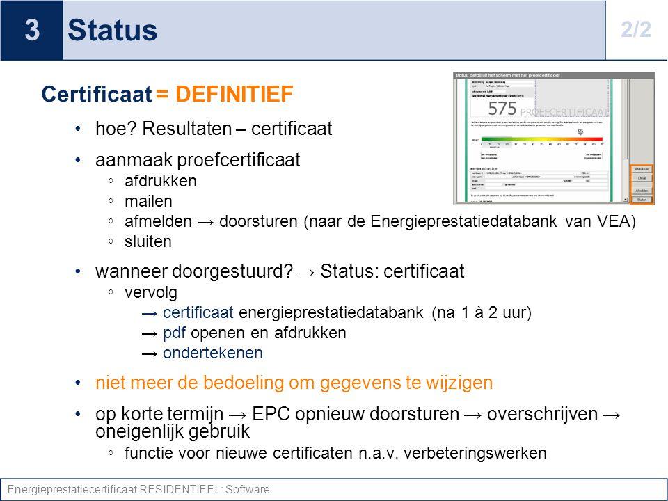 Energieprestatiecertificaat RESIDENTIEEL: Software Status Certificaat = DEFINITIEF hoe? Resultaten – certificaat aanmaak proefcertificaat ◦ afdrukken