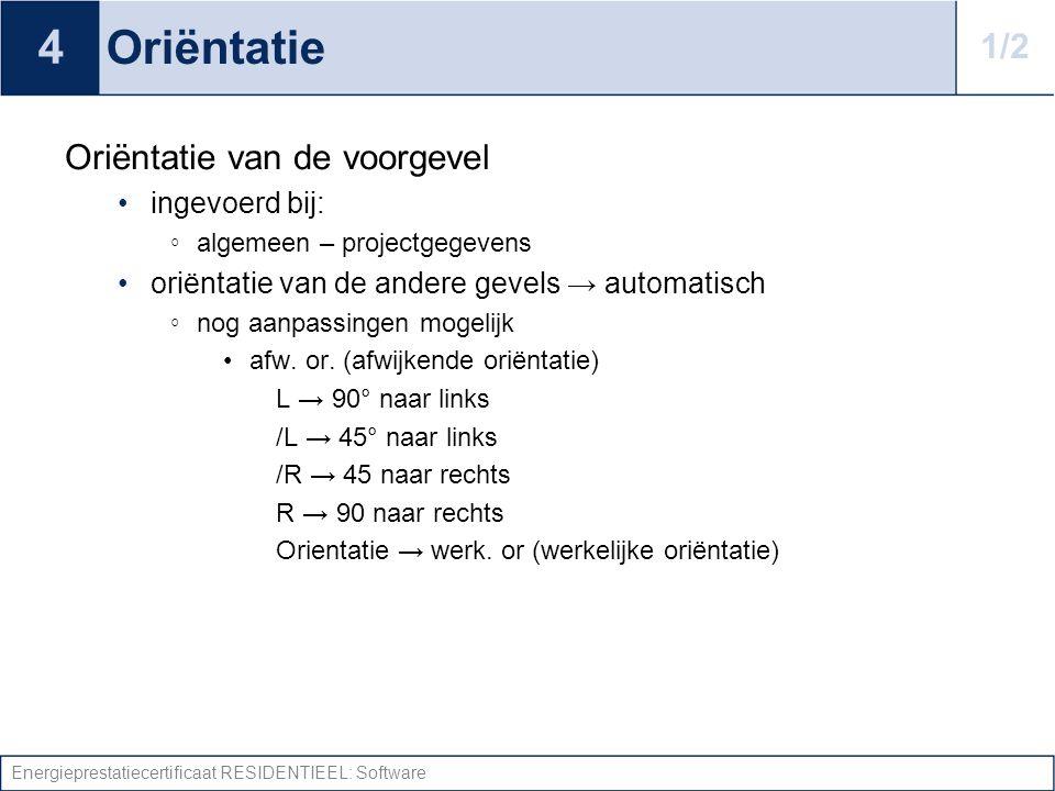 Energieprestatiecertificaat RESIDENTIEEL: Software Oriëntatie Oriëntatie van de voorgevel ingevoerd bij: ◦ algemeen – projectgegevens oriëntatie van d