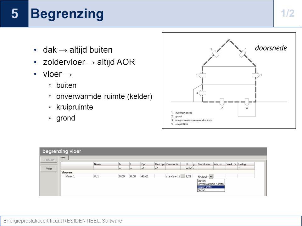 Energieprestatiecertificaat RESIDENTIEEL: Software Begrenzing dak → altijd buiten zoldervloer → altijd AOR vloer → ◦ buiten ◦ onverwarmde ruimte (keld