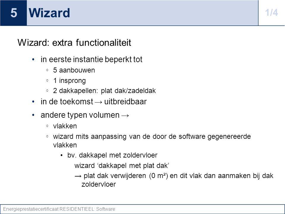 Energieprestatiecertificaat RESIDENTIEEL: Software Wizard Wizard: extra functionaliteit in eerste instantie beperkt tot ◦ 5 aanbouwen ◦ 1 insprong ◦ 2