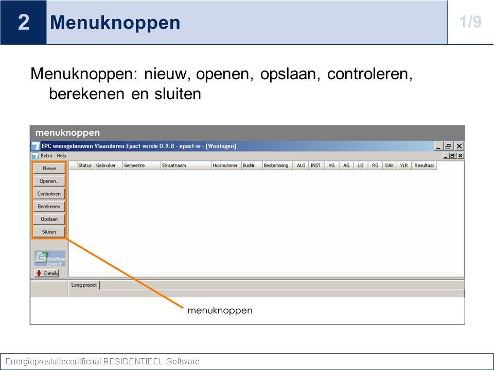 Energieprestatiecertificaat RESIDENTIEEL: Software Menuknoppen Menuknoppen: nieuw, openen, opslaan, controleren, berekenen en sluiten 2 1/9