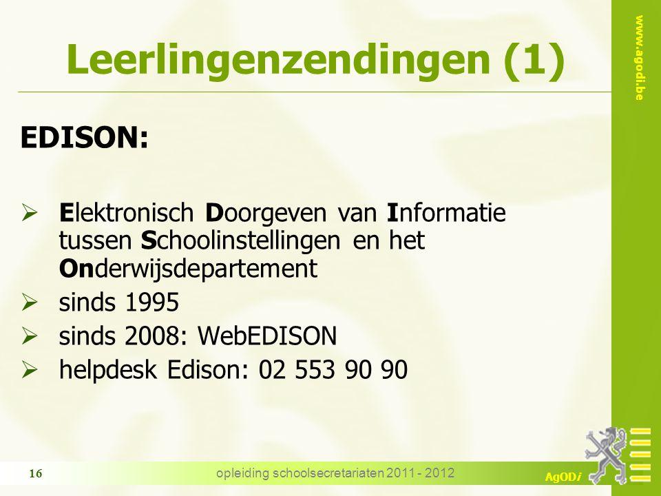 www.agodi.be AgODi Leerlingenzendingen (1) EDISON:  Elektronisch Doorgeven van Informatie tussen Schoolinstellingen en het Onderwijsdepartement  sinds 1995  sinds 2008: WebEDISON  helpdesk Edison: 02 553 90 90 opleiding schoolsecretariaten 2011 - 2012 16