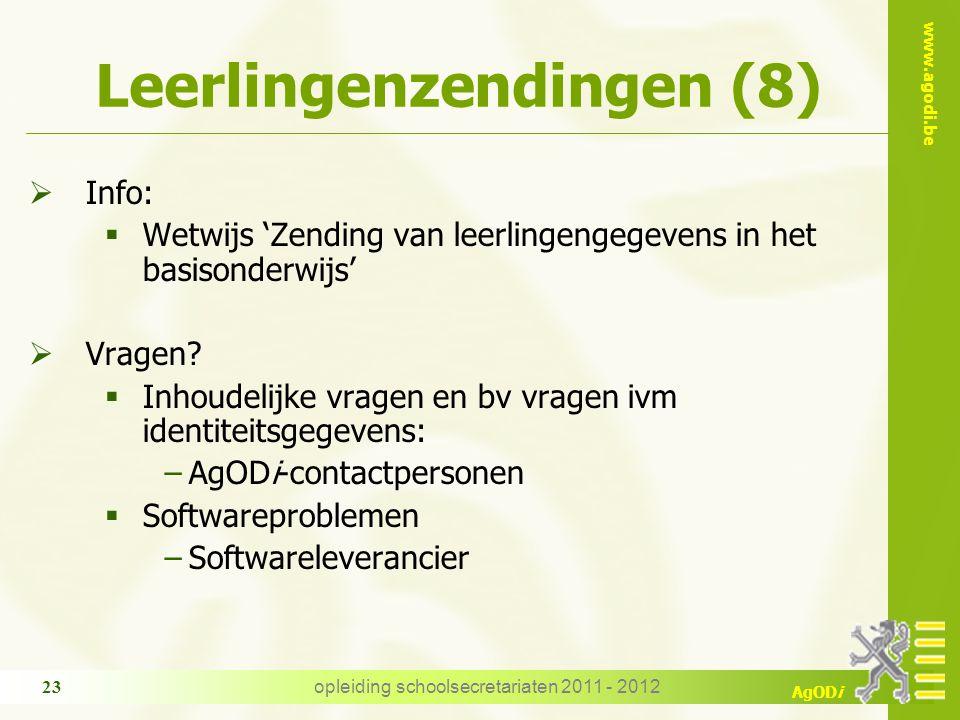 www.agodi.be AgODi opleiding schoolsecretariaten 2011 - 2012 23 Leerlingenzendingen (8)  Info:  Wetwijs 'Zending van leerlingengegevens in het basisonderwijs'  Vragen.