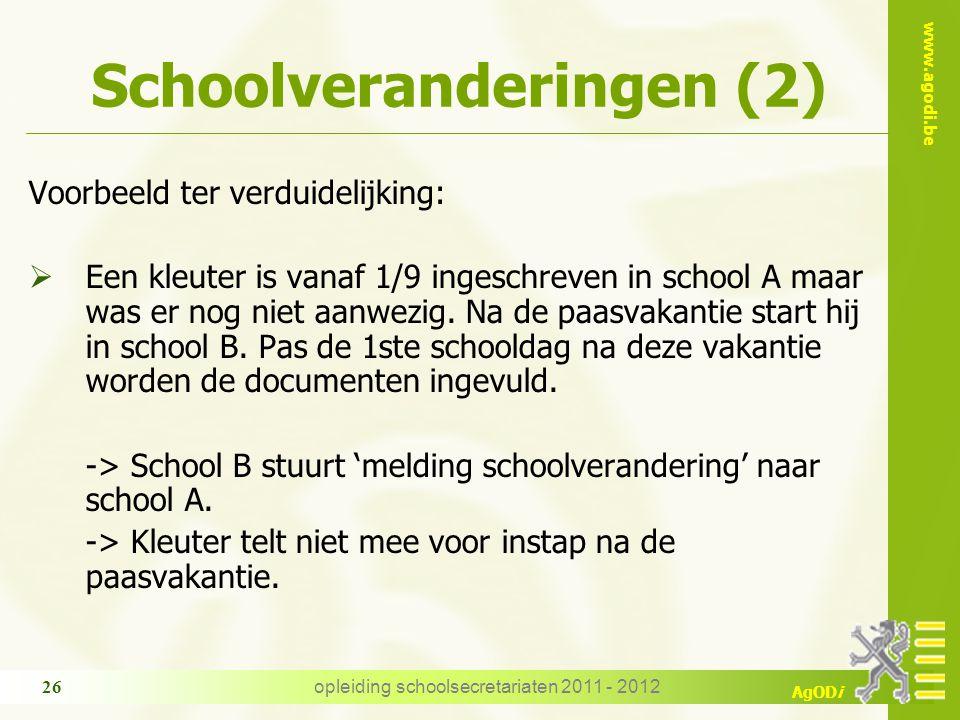 www.agodi.be AgODi opleiding schoolsecretariaten 2011 - 2012 26 Schoolveranderingen (2) Voorbeeld ter verduidelijking:  Een kleuter is vanaf 1/9 ingeschreven in school A maar was er nog niet aanwezig.