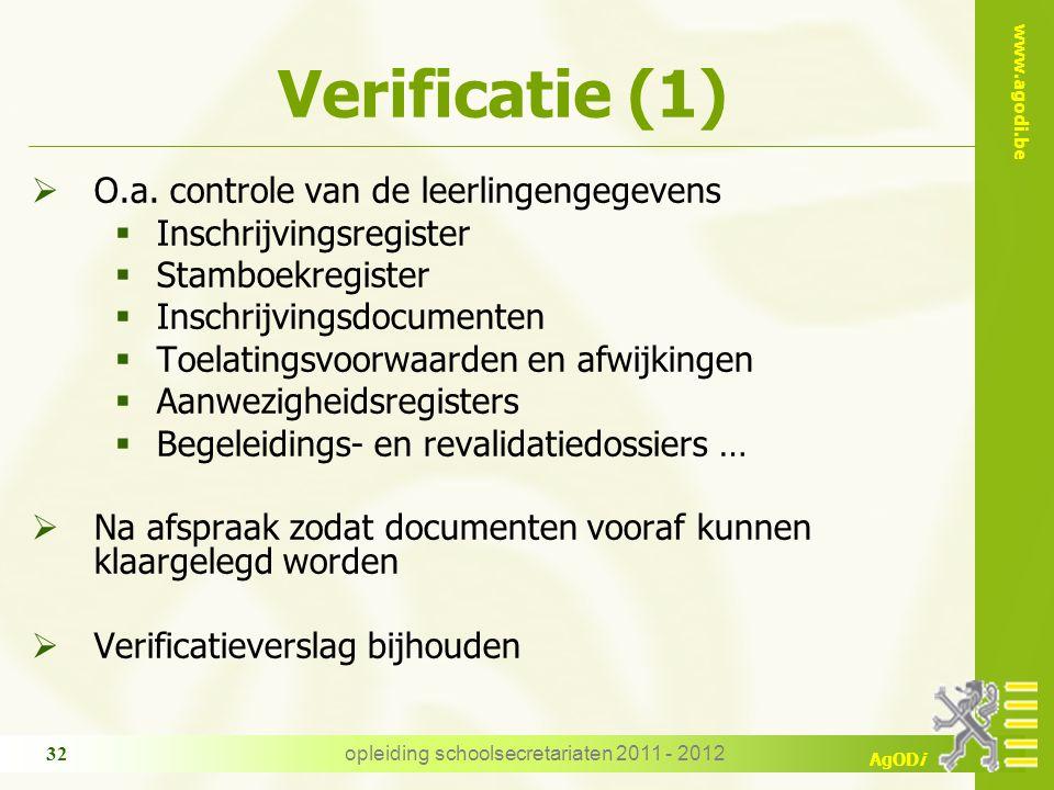 www.agodi.be AgODi opleiding schoolsecretariaten 2011 - 2012 32 Verificatie (1)  O.a.