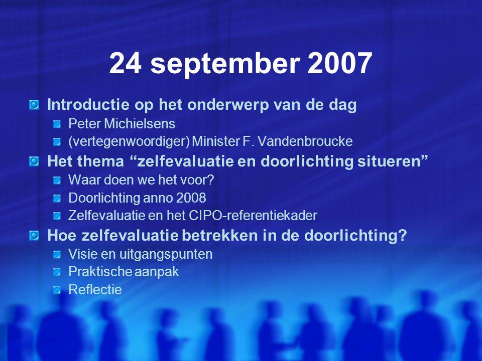 """24 september 2007 Introductie op het onderwerp van de dag Peter Michielsens (vertegenwoordiger) Minister F. Vandenbroucke Het thema """"zelfevaluatie en"""