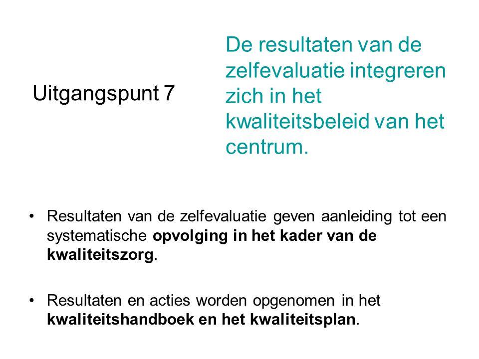 Uitgangspunt 7 Resultaten van de zelfevaluatie geven aanleiding tot een systematische opvolging in het kader van de kwaliteitszorg. Resultaten en acti