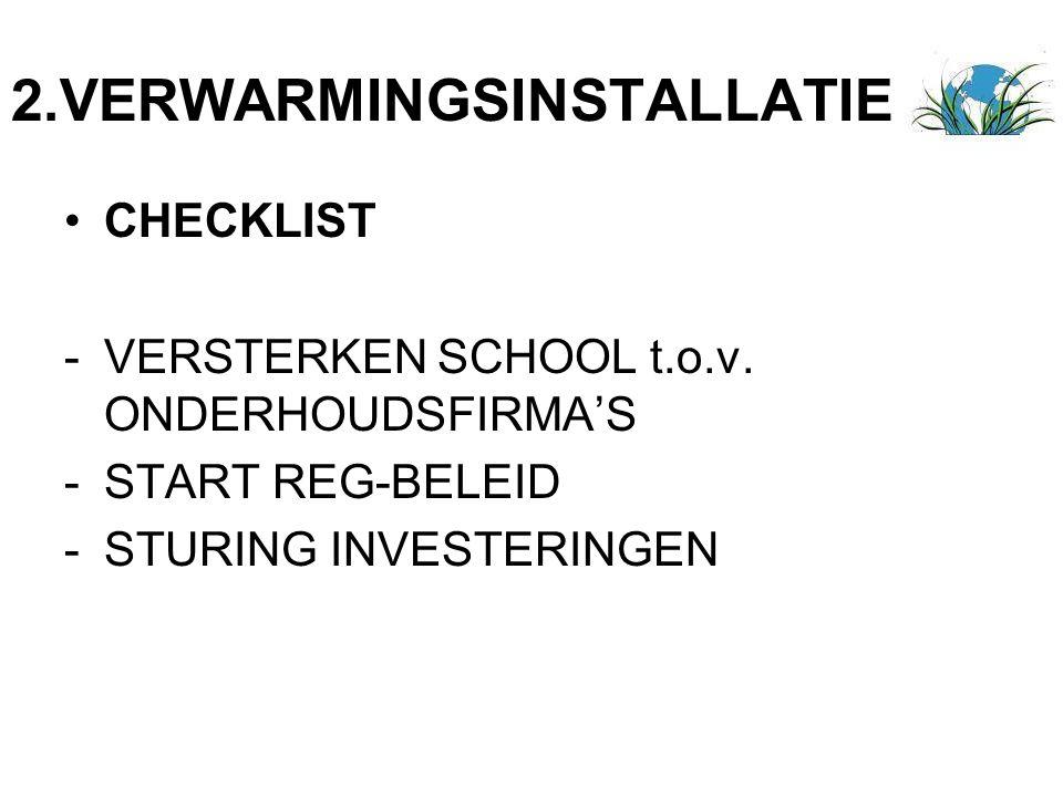2.VERWARMINGSINSTALLATIE CHECKLIST -VERSTERKEN SCHOOL t.o.v. ONDERHOUDSFIRMA'S -START REG-BELEID -STURING INVESTERINGEN