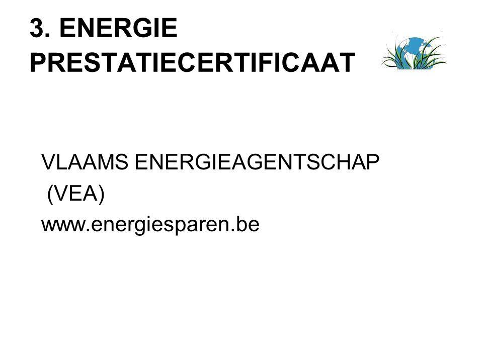 3. ENERGIE PRESTATIECERTIFICAAT VLAAMS ENERGIEAGENTSCHAP (VEA) www.energiesparen.be