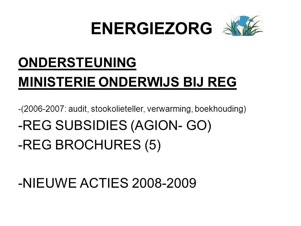 ENERGIEZORG ONDERSTEUNING MINISTERIE ONDERWIJS BIJ REG -(2006-2007: audit, stookolieteller, verwarming, boekhouding) -REG SUBSIDIES (AGION- GO) -REG B