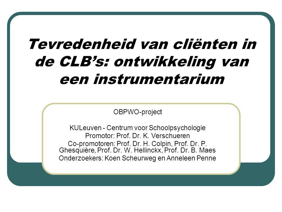 Tevredenheid van cliënten in de CLB's: ontwikkeling van een instrumentarium OBPWO-project KULeuven - Centrum voor Schoolpsychologie Promotor: Prof. Dr