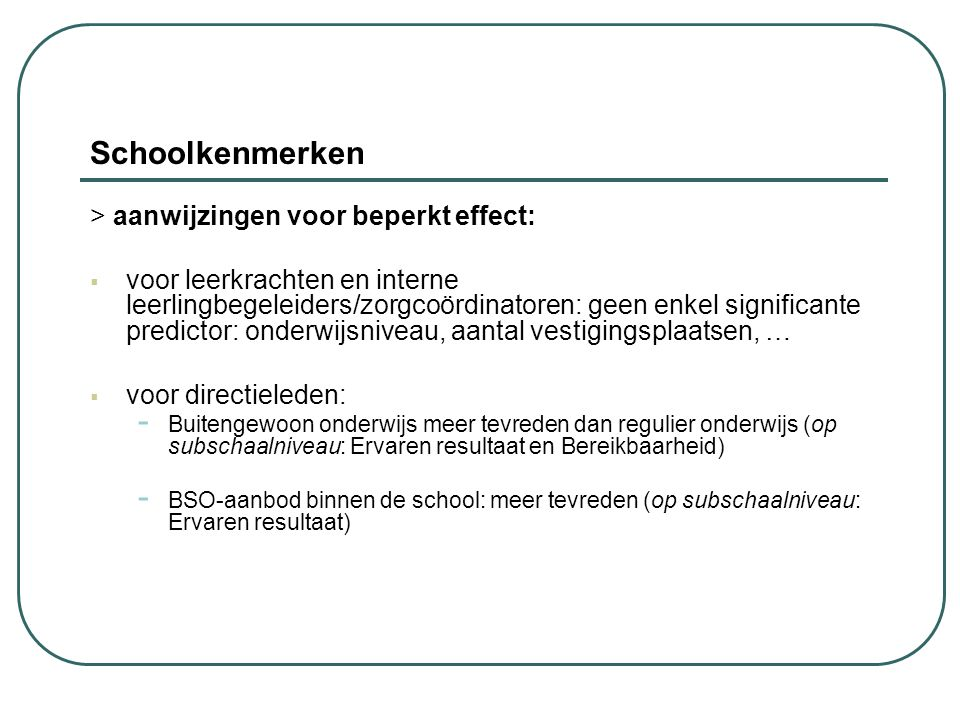 Schoolkenmerken > aanwijzingen voor beperkt effect:  voor leerkrachten en interne leerlingbegeleiders/zorgcoördinatoren: geen enkel significante pred