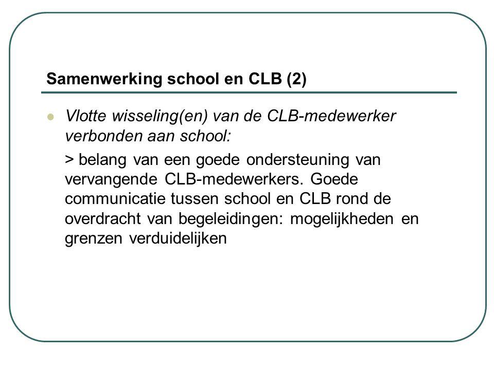 Samenwerking school en CLB (2) Vlotte wisseling(en) van de CLB-medewerker verbonden aan school: > belang van een goede ondersteuning van vervangende C