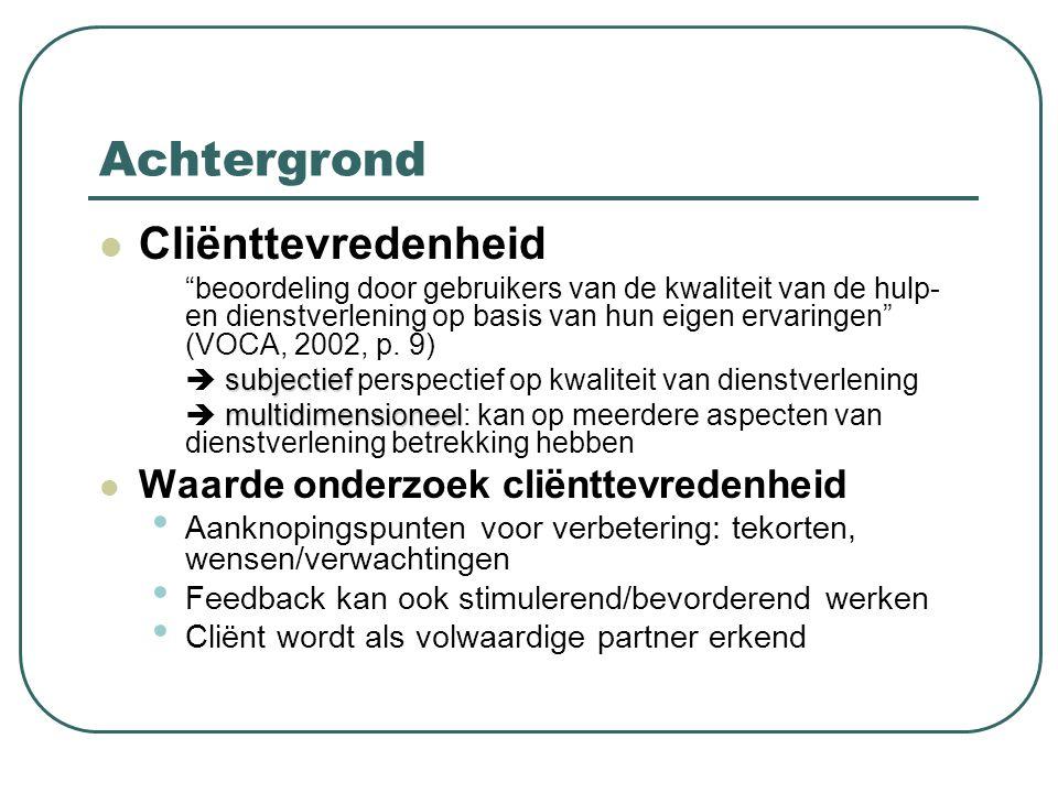 """Achtergrond Cliënttevredenheid """"beoordeling door gebruikers van de kwaliteit van de hulp- en dienstverlening op basis van hun eigen ervaringen"""" (VOCA,"""
