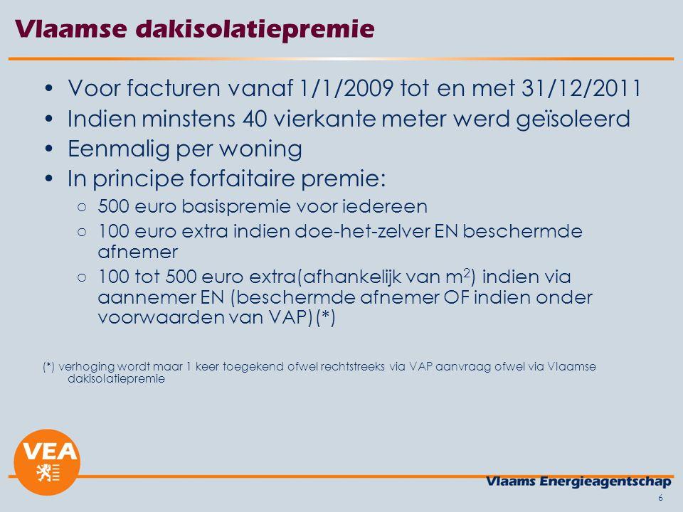 6 Vlaamse dakisolatiepremie Voor facturen vanaf 1/1/2009 tot en met 31/12/2011 Indien minstens 40 vierkante meter werd geïsoleerd Eenmalig per woning