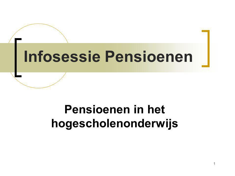 1 Pensioenen in het hogescholenonderwijs Infosessie Pensioenen