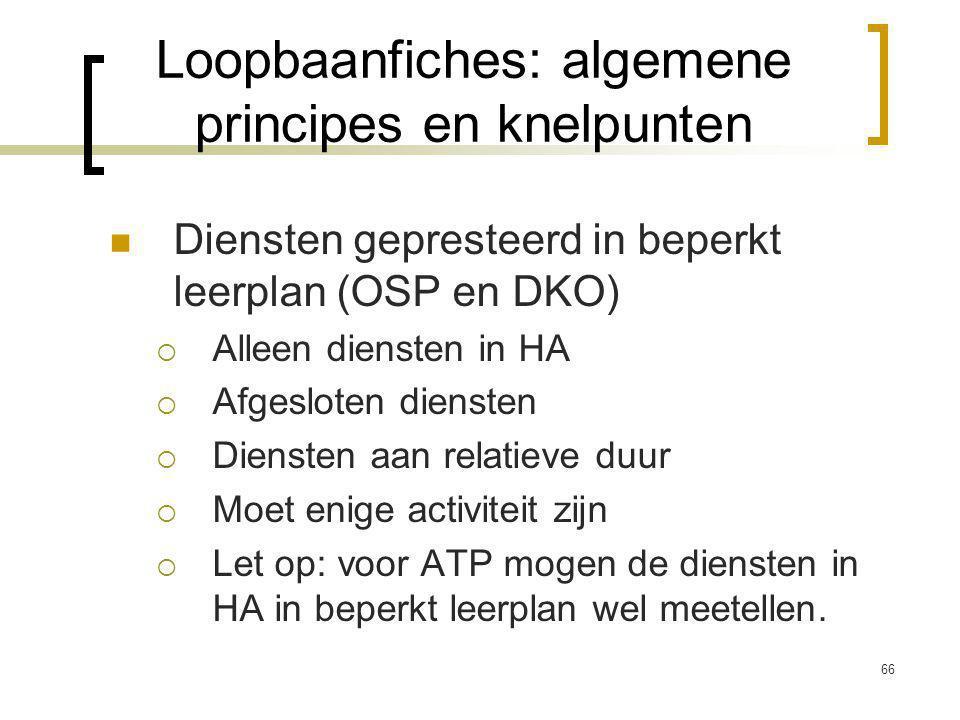 66 Diensten gepresteerd in beperkt leerplan (OSP en DKO)  Alleen diensten in HA  Afgesloten diensten  Diensten aan relatieve duur  Moet enige activiteit zijn  Let op: voor ATP mogen de diensten in HA in beperkt leerplan wel meetellen.