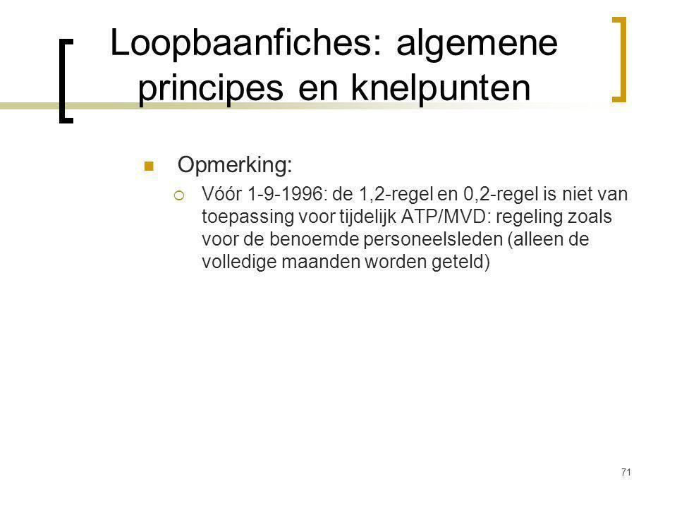 71 Opmerking:  Vóór 1-9-1996: de 1,2-regel en 0,2-regel is niet van toepassing voor tijdelijk ATP/MVD: regeling zoals voor de benoemde personeelsleden (alleen de volledige maanden worden geteld) Loopbaanfiches: algemene principes en knelpunten