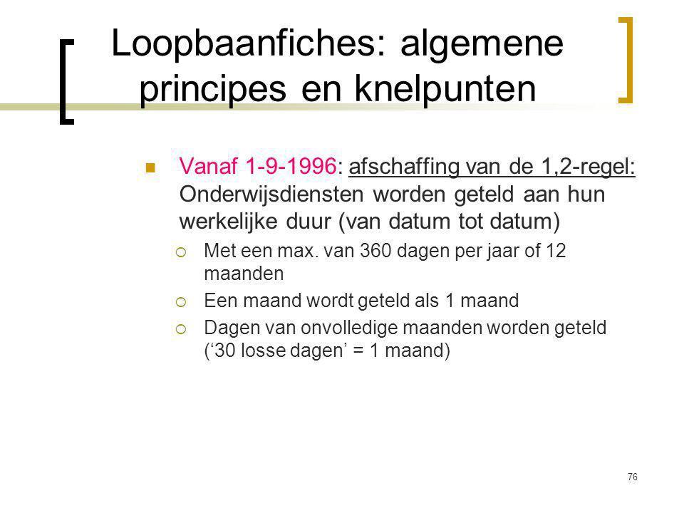 76 Vanaf 1-9-1996: afschaffing van de 1,2-regel: Onderwijsdiensten worden geteld aan hun werkelijke duur (van datum tot datum)  Met een max.