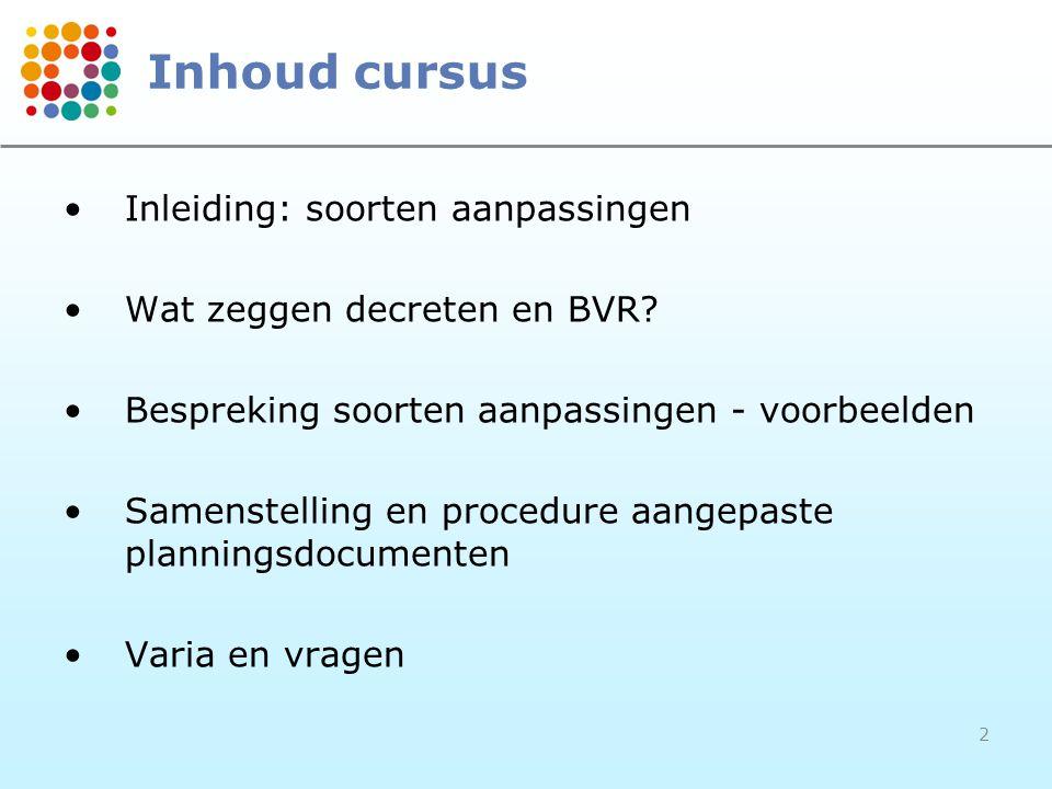 2 Inhoud cursus Inleiding: soorten aanpassingen Wat zeggen decreten en BVR.