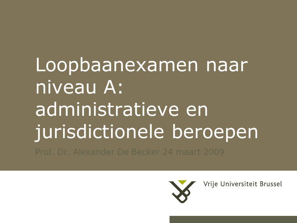 26-7-20141Loopbaanexamen naar niveau A Loopbaanexamen naar niveau A: administratieve en jurisdictionele beroepen Prof. Dr. Alexander De Becker 24 maar