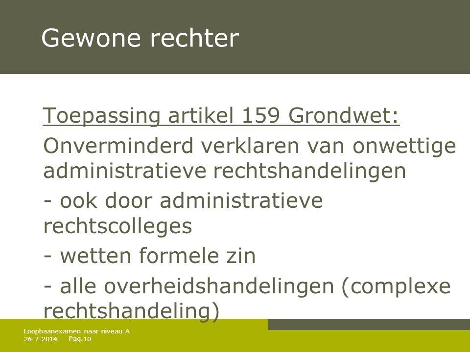 Pag. 26-7-201410 Loopbaanexamen naar niveau A Gewone rechter Toepassing artikel 159 Grondwet: Onverminderd verklaren van onwettige administratieve rec