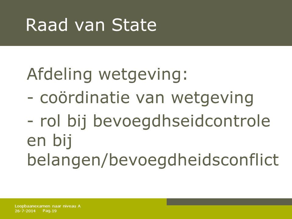 Pag. Raad van State Afdeling wetgeving: - coördinatie van wetgeving - rol bij bevoegdhseidcontrole en bij belangen/bevoegdheidsconflict 26-7-201419 Lo