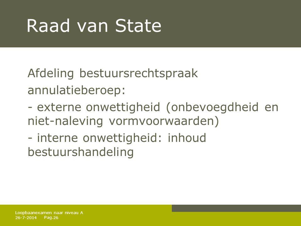 Pag. Raad van State Afdeling bestuursrechtspraak annulatieberoep: - externe onwettigheid (onbevoegdheid en niet-naleving vormvoorwaarden) - interne on